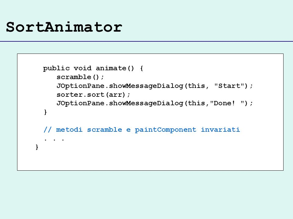 SortAnimator public void animate() { scramble(); JOptionPane.showMessageDialog(this,