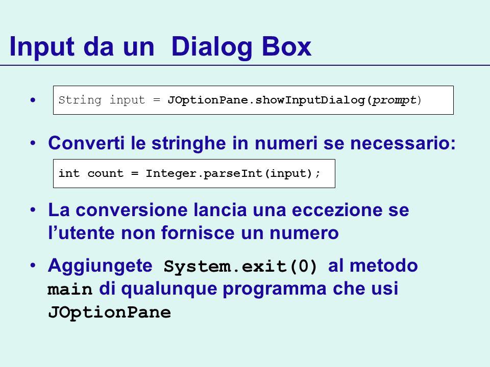 Converti le stringhe in numeri se necessario: La conversione lancia una eccezione se lutente non fornisce un numero Aggiungete System.exit(0) al metod