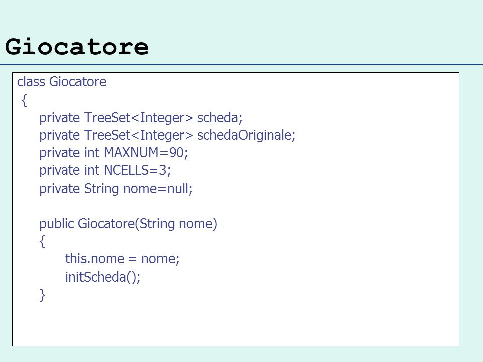 Giocatore class Giocatore { private TreeSet scheda; private TreeSet schedaOriginale; private int MAXNUM=90; private int NCELLS=3; private String nome=
