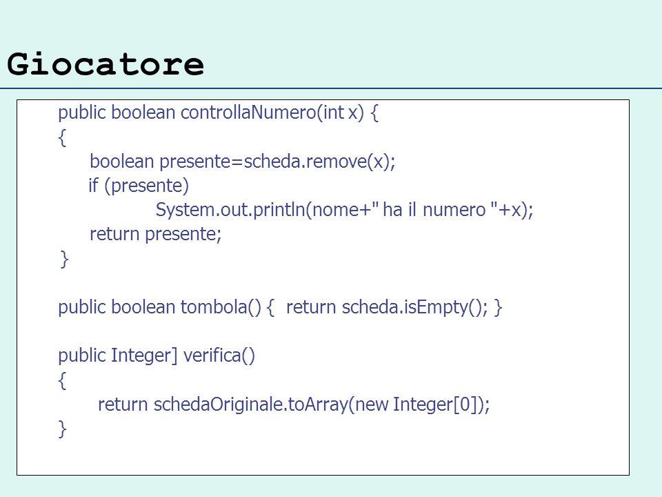Giocatore public boolean controllaNumero(int x) { { boolean presente=scheda.remove(x); if (presente) System.out.println(nome+