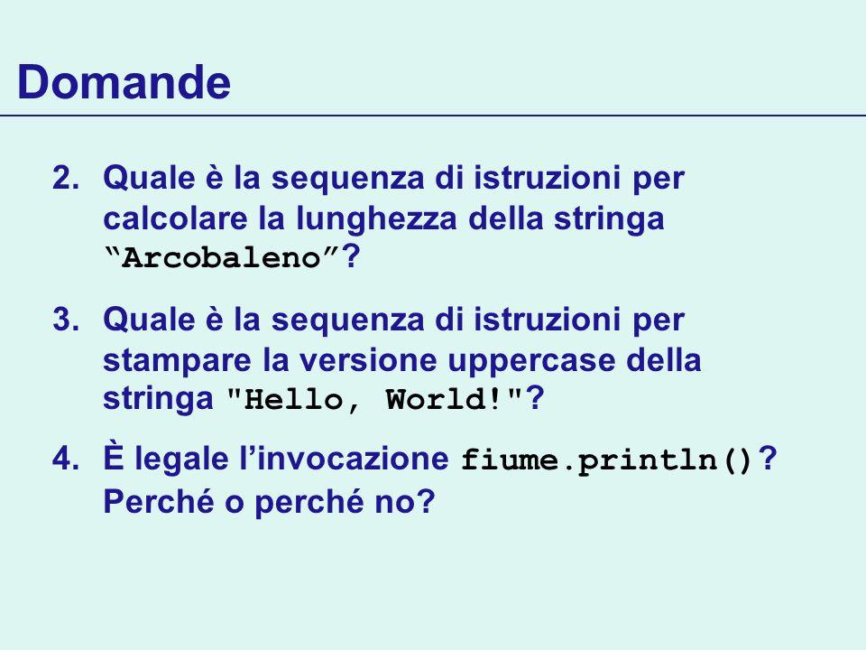 Domande 2.Quale è la sequenza di istruzioni per calcolare la lunghezza della stringa Arcobaleno ? 3.Quale è la sequenza di istruzioni per stampare la