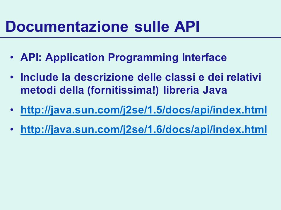 Documentazione sulle API API: Application Programming Interface Include la descrizione delle classi e dei relativi metodi della (fornitissima!) librer