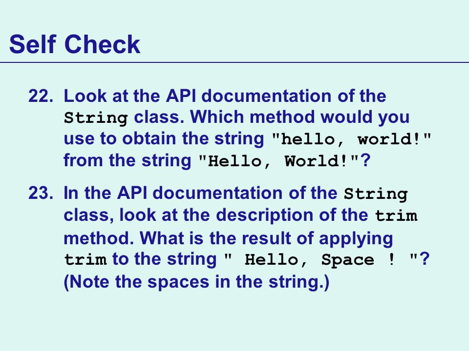 Self Check 22.Look at the API documentation of the String class. Which method would you use to obtain the string