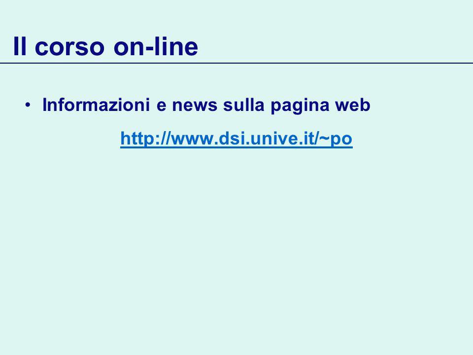 Il corso on-line Informazioni e news sulla pagina web http://www.dsi.unive.it/~po