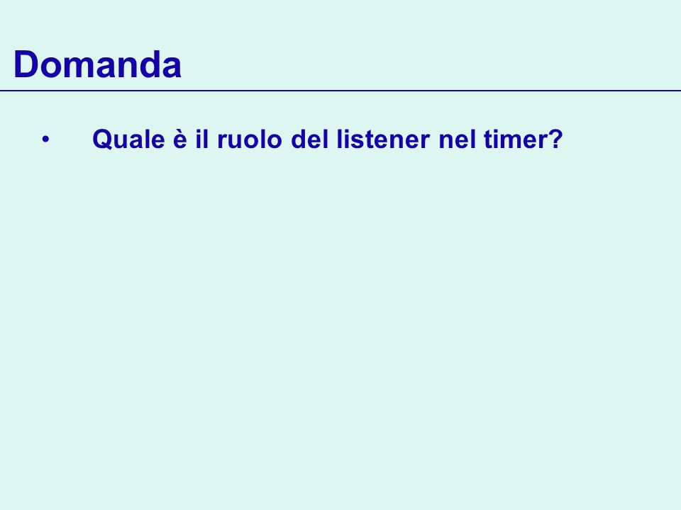 Domanda Quale è il ruolo del listener nel timer?