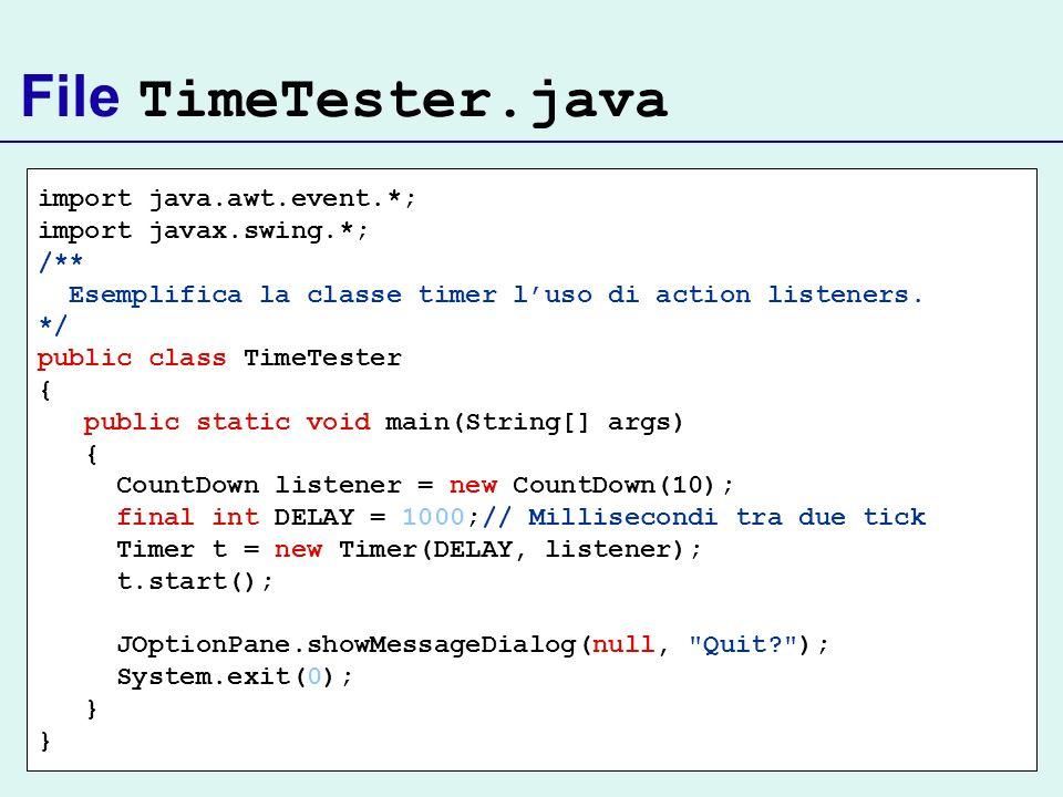 File TimeTester.java import java.awt.event.*; import javax.swing.*; /** Esemplifica la classe timer luso di action listeners. */ public class TimeTest