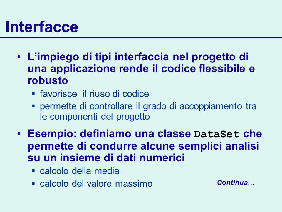 Interfacce Limpiego di tipi interfaccia nel progetto di una applicazione rende il codice flessibile e robusto favorisce il riuso di codice permette di