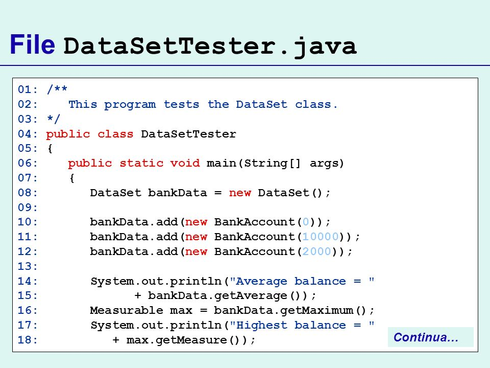 File DataSetTester.java 01: /** 02: This program tests the DataSet class. 03: */ 04: public class DataSetTester 05: { 06: public static void main(Stri
