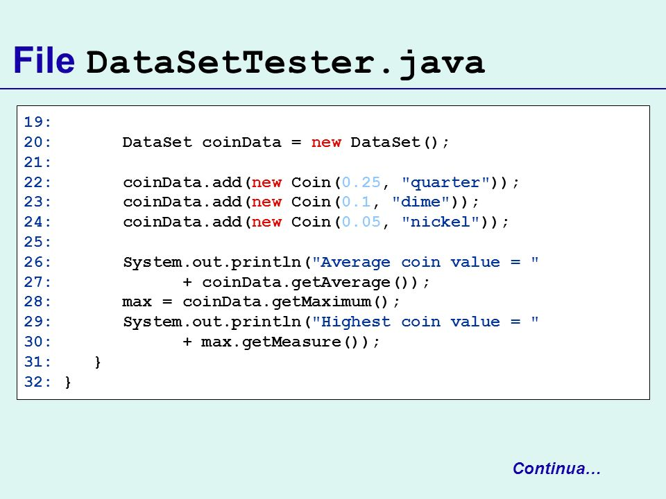 File DataSetTester.java 19: 20: DataSet coinData = new DataSet(); 21: 22: coinData.add(new Coin(0.25,