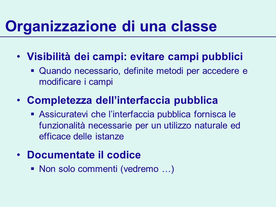 Organizzazione di una classe Visibilità dei campi: evitare campi pubblici Quando necessario, definite metodi per accedere e modificare i campi Complet