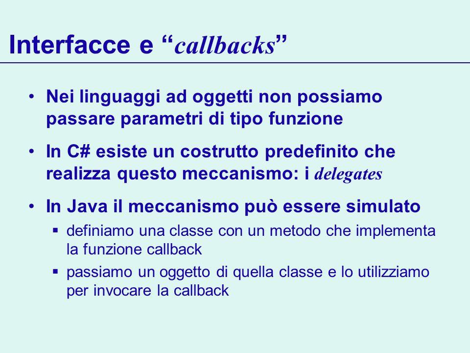 Interfacce e callbacks Nei linguaggi ad oggetti non possiamo passare parametri di tipo funzione In C# esiste un costrutto predefinito che realizza que