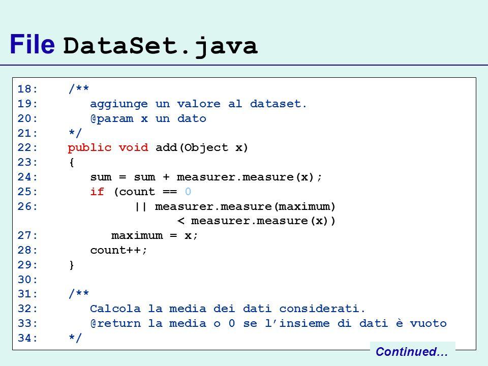 File DataSet.java 18: /** 19: aggiunge un valore al dataset. 20: @param x un dato 21: */ 22: public void add(Object x) 23: { 24: sum = sum + measurer.