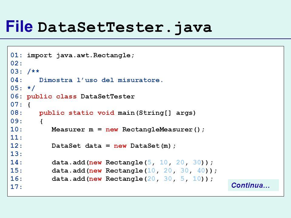 File DataSetTester.java 01: import java.awt.Rectangle; 02: 03: /** 04: Dimostra luso del misuratore. 05: */ 06: public class DataSetTester 07: { 08: p