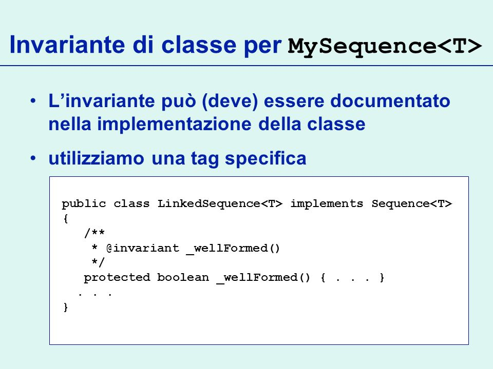 Invariante di classe per MySequence public class LinkedSequence implements Sequence { /** * @invariant _wellFormed() */ protected boolean _wellFormed(