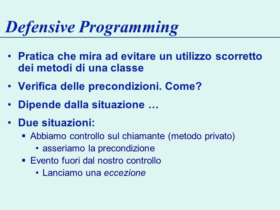 Defensive Programming Pratica che mira ad evitare un utilizzo scorretto dei metodi di una classe Verifica delle precondizioni.