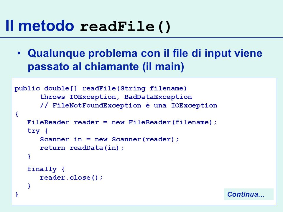 Qualunque problema con il file di input viene passato al chiamante (il main) public double[] readFile(String filename) throws IOException, BadDataExce