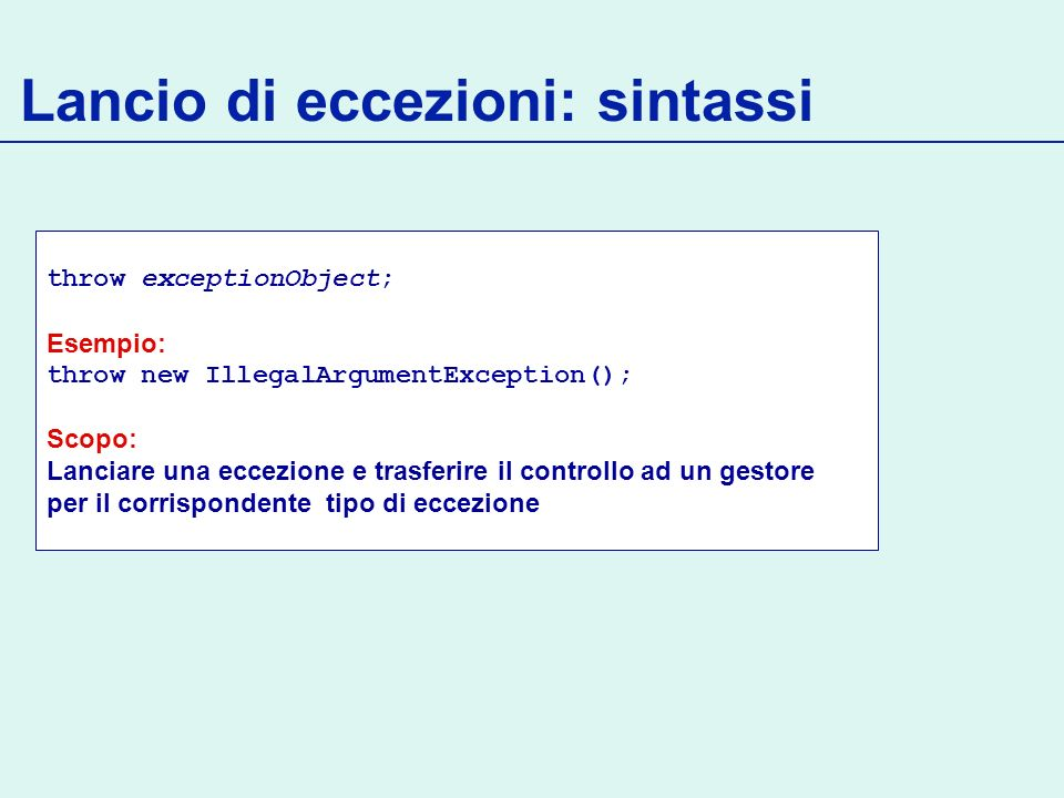 Eccezioni user-defined public class BankAccount { public void withdraw(double amount) throws NotEnoughCreditException { if (amount > balance) throw new NotEnoughCreditException( Amount exceeds balance ); balance = balance - amount; }...