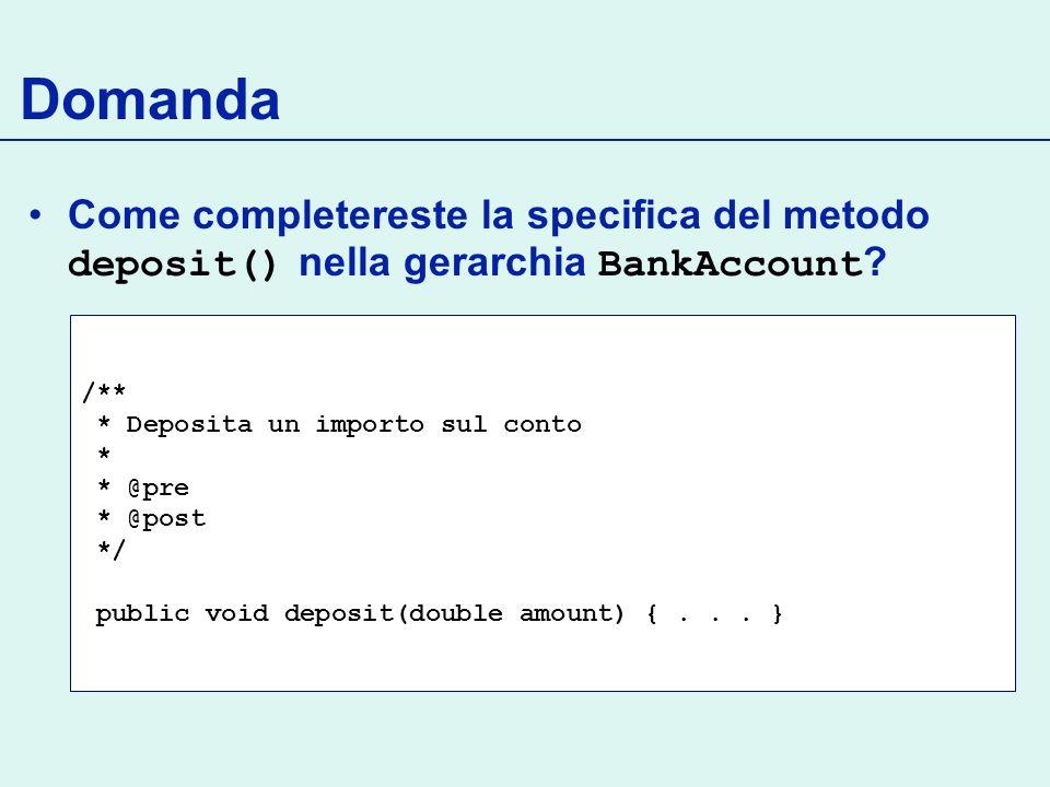 Domanda Come completereste la specifica del metodo deposit() nella gerarchia BankAccount .