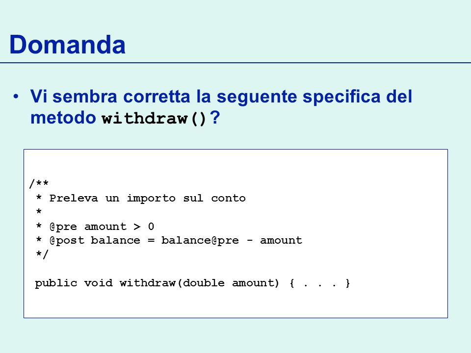 Domanda Vi sembra corretta la seguente specifica del metodo withdraw() .