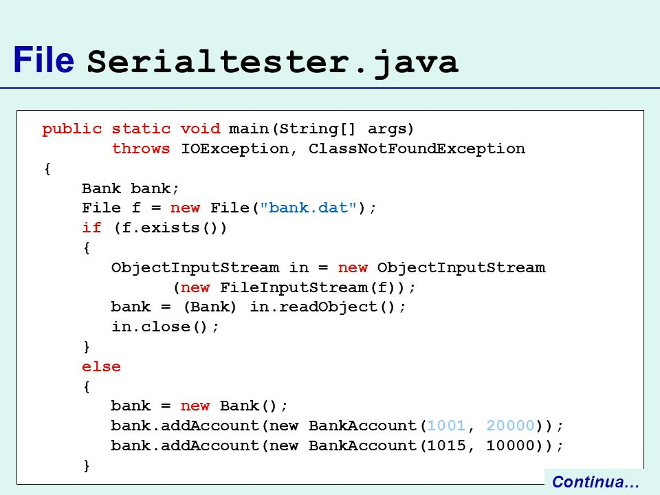 File Serialtester.java public static void main(String[] args) throws IOException, ClassNotFoundException { Bank bank; File f = new File(