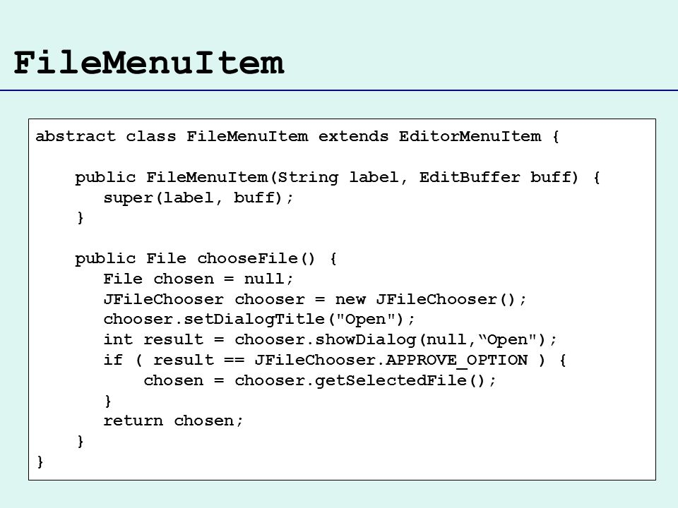 FileMenuItem abstract class FileMenuItem extends EditorMenuItem { public FileMenuItem(String label, EditBuffer buff) { super(label, buff); } public Fi