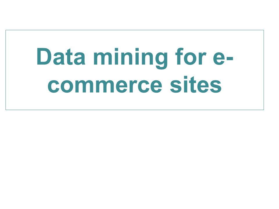 Data mining for e- commerce sites