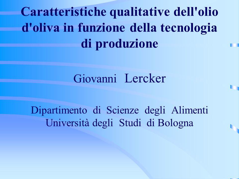 Caratteristiche qualitative dell'olio d'oliva in funzione della tecnologia di produzione Giovanni Lercker Dipartimento di Scienze degli Alimenti Unive