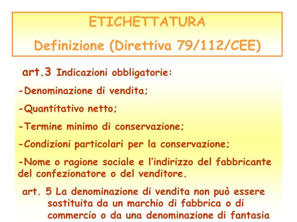 ETICHETTATURA Definizione (Direttiva 79/112/CEE) art.3 Indicazioni obbligatorie: -Denominazione di vendita; -Quantitativo netto; -Termine minimo di co