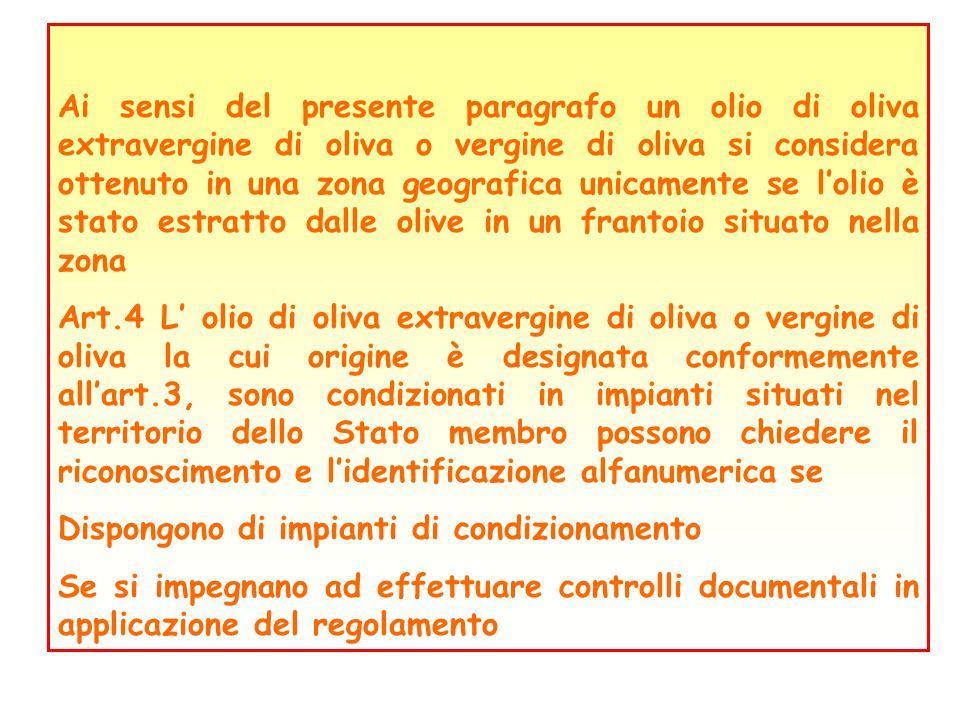 Ai sensi del presente paragrafo un olio di oliva extravergine di oliva o vergine di oliva si considera ottenuto in una zona geografica unicamente se l