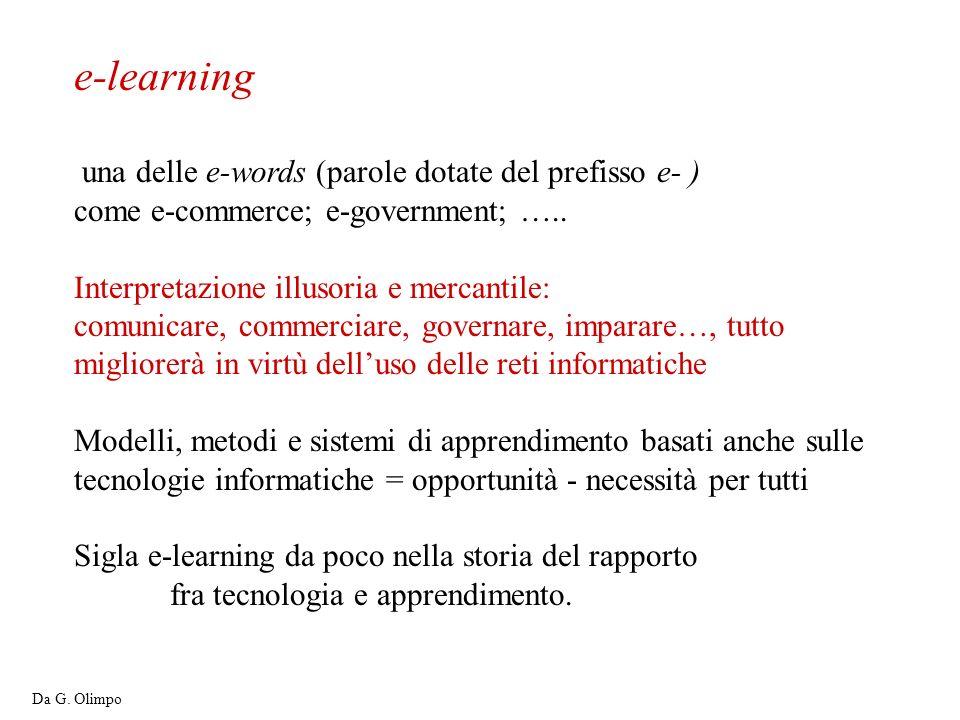 e-learning una delle e-words (parole dotate del prefisso e- ) come e-commerce; e-government; ….. Interpretazione illusoria e mercantile: comunicare, c