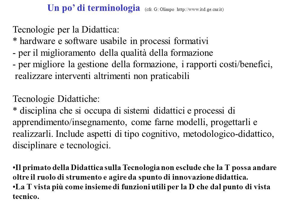 Un po di terminologia (cfr. G: Olimpo http://www.itd.ge.cnr.it) Tecnologie per la Didattica: * hardware e software usabile in processi formativi - per