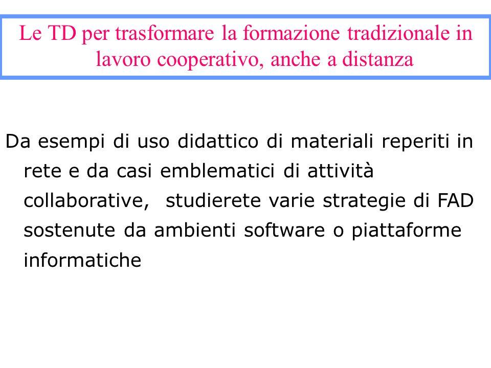 Le TD per trasformare la formazione tradizionale in lavoro cooperativo, anche a distanza Da esempi di uso didattico di materiali reperiti in rete e da