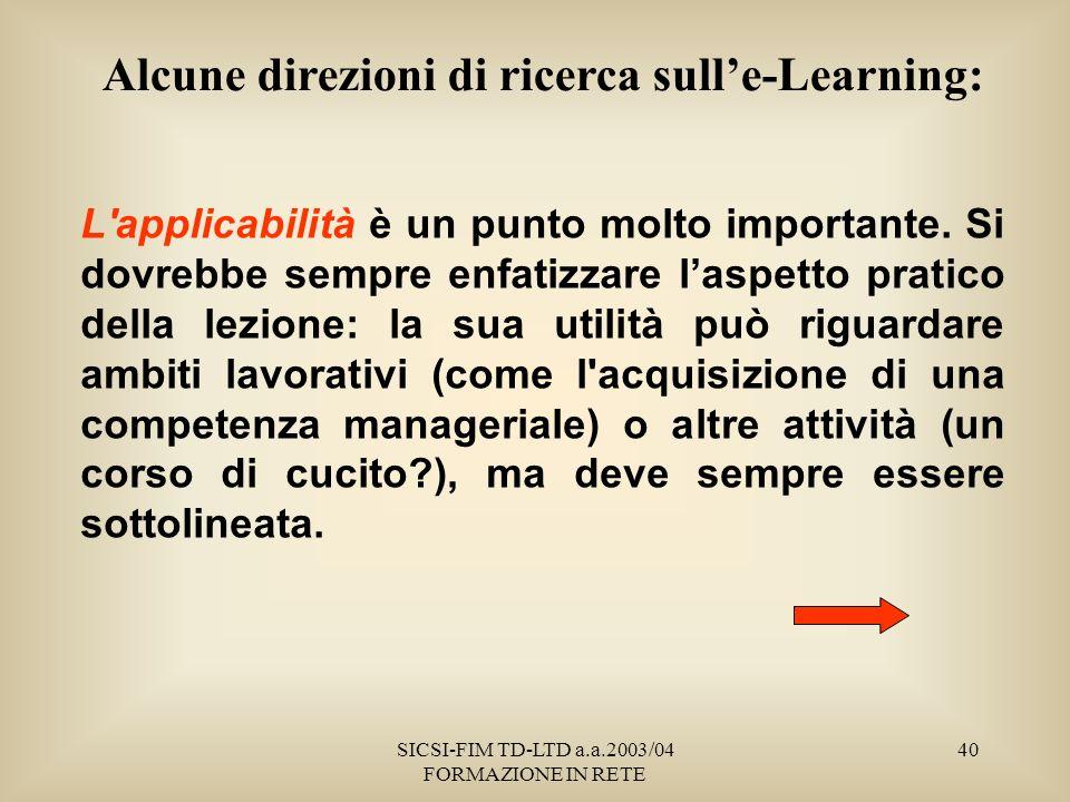 SICSI-FIM TD-LTD a.a.2003/04 FORMAZIONE IN RETE 40 Alcune direzioni di ricerca sulle-Learning: L applicabilità è un punto molto importante.