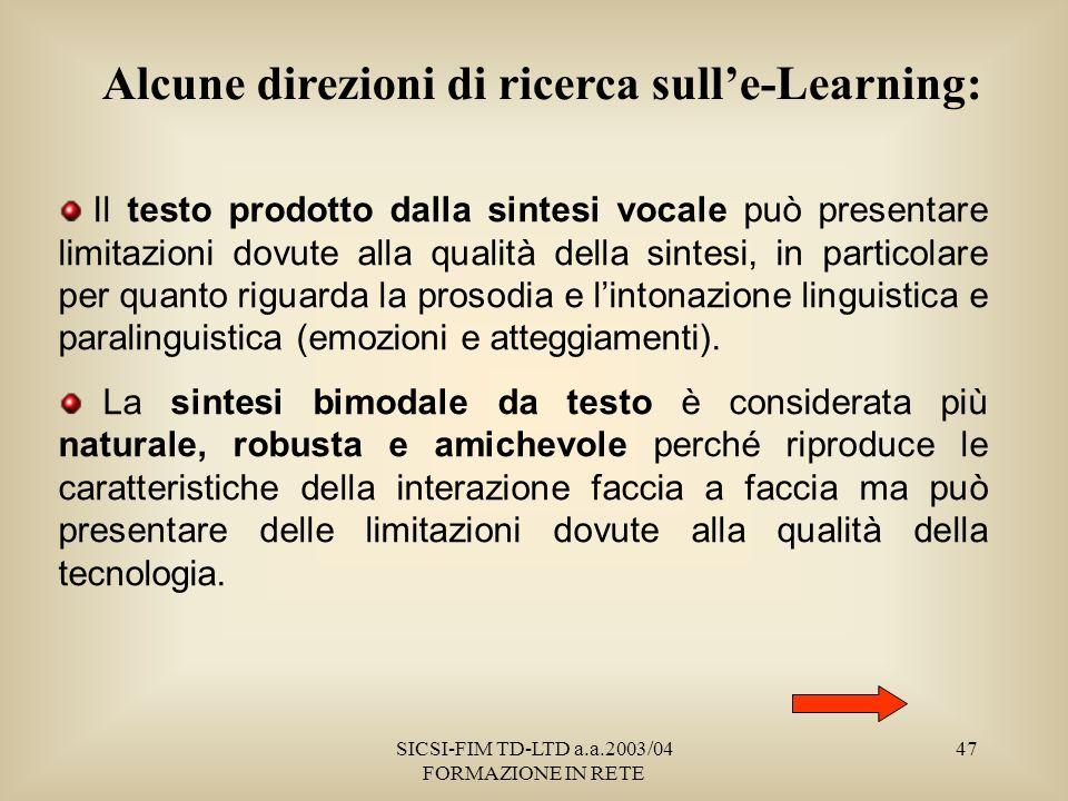 SICSI-FIM TD-LTD a.a.2003/04 FORMAZIONE IN RETE 47 Il testo prodotto dalla sintesi vocale può presentare limitazioni dovute alla qualità della sintesi, in particolare per quanto riguarda la prosodia e lintonazione linguistica e paralinguistica (emozioni e atteggiamenti).