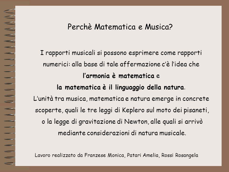 Lavoro realizzato da Franzese Monica, Patari Amelia, Rossi Rosangela Perchè Matematica e Musica? I rapporti musicali si possono esprimere come rapport