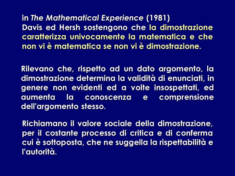 in The Mathematical Experience (1981) Davis ed Hersh sostengono che la dimostrazione caratterizza univocamente la matematica e che non vi è matematica