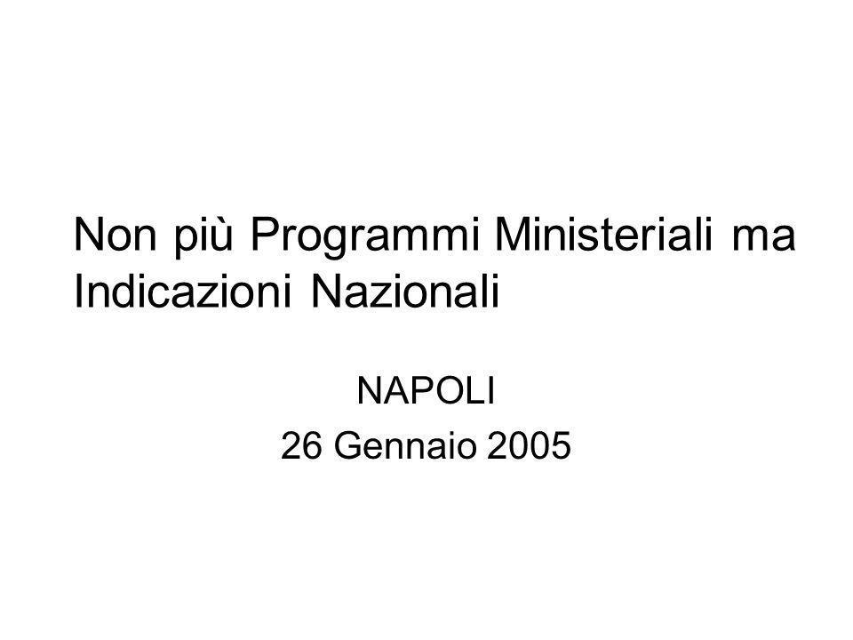 Non più Programmi Ministeriali ma Indicazioni Nazionali NAPOLI 26 Gennaio 2005