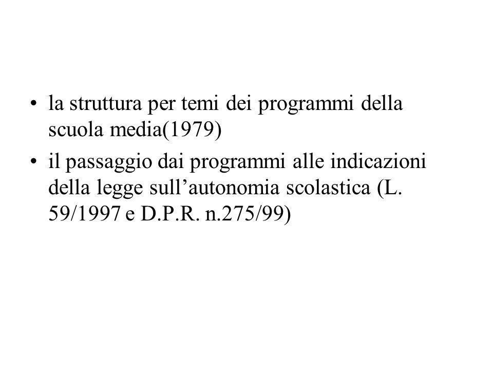 la struttura per temi dei programmi della scuola media(1979) il passaggio dai programmi alle indicazioni della legge sullautonomia scolastica (L.