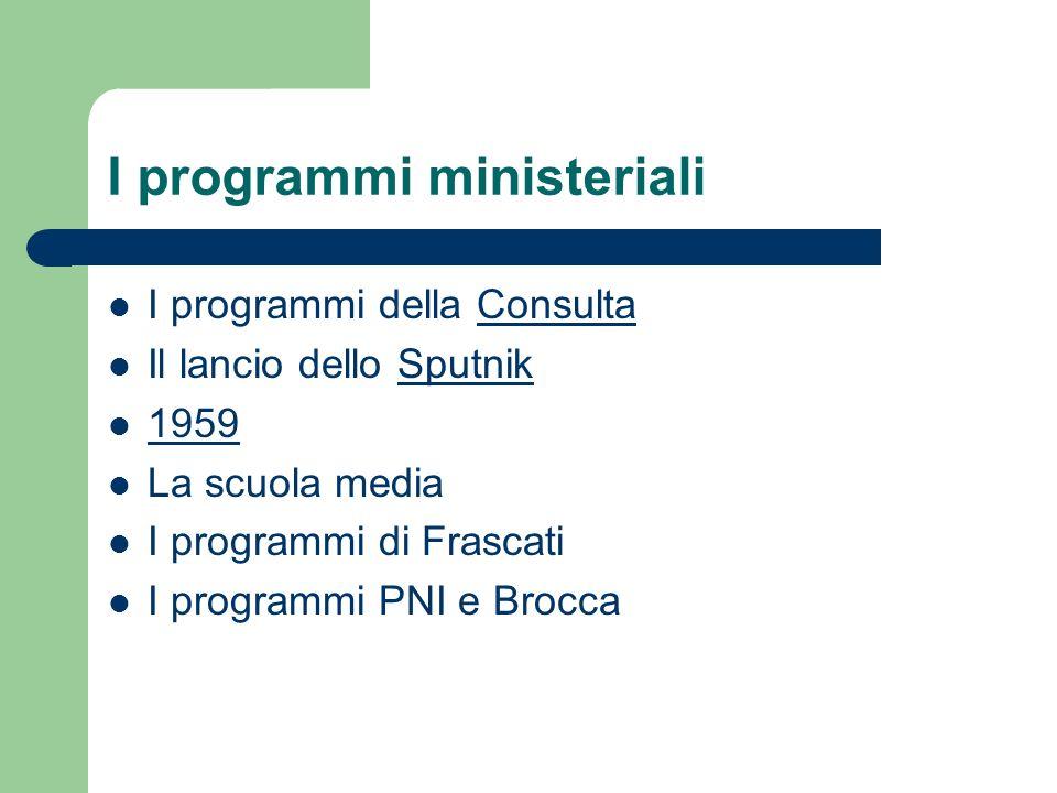 I programmi ministeriali I programmi della ConsultaConsulta Il lancio dello SputnikSputnik 1959 La scuola media I programmi di Frascati I programmi PNI e Brocca
