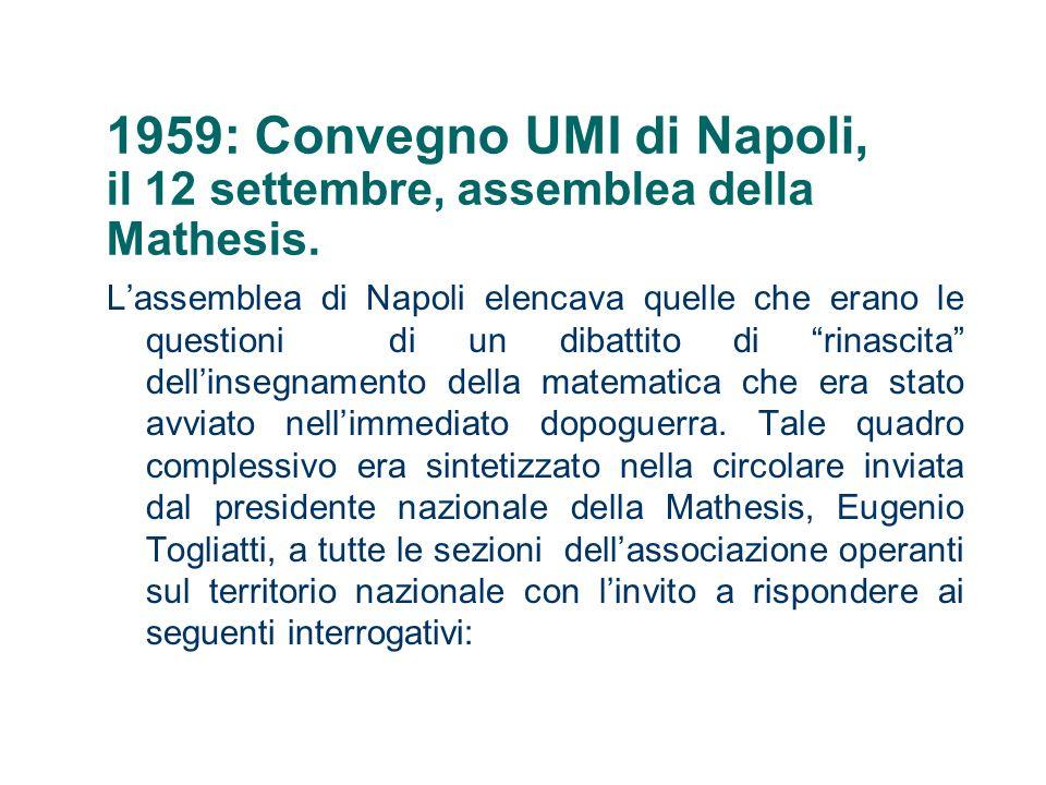 1959: Convegno UMI di Napoli, il 12 settembre, assemblea della Mathesis. Lassemblea di Napoli elencava quelle che erano le questioni di un dibattito d