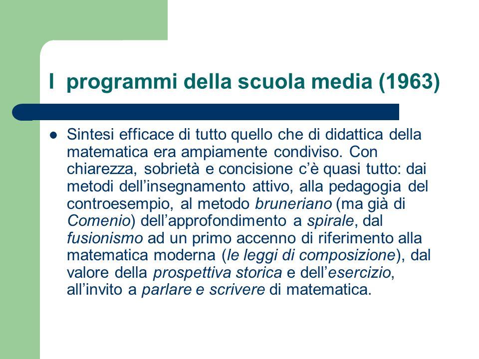 I programmi della scuola media (1963) Sintesi efficace di tutto quello che di didattica della matematica era ampiamente condiviso. Con chiarezza, sobr