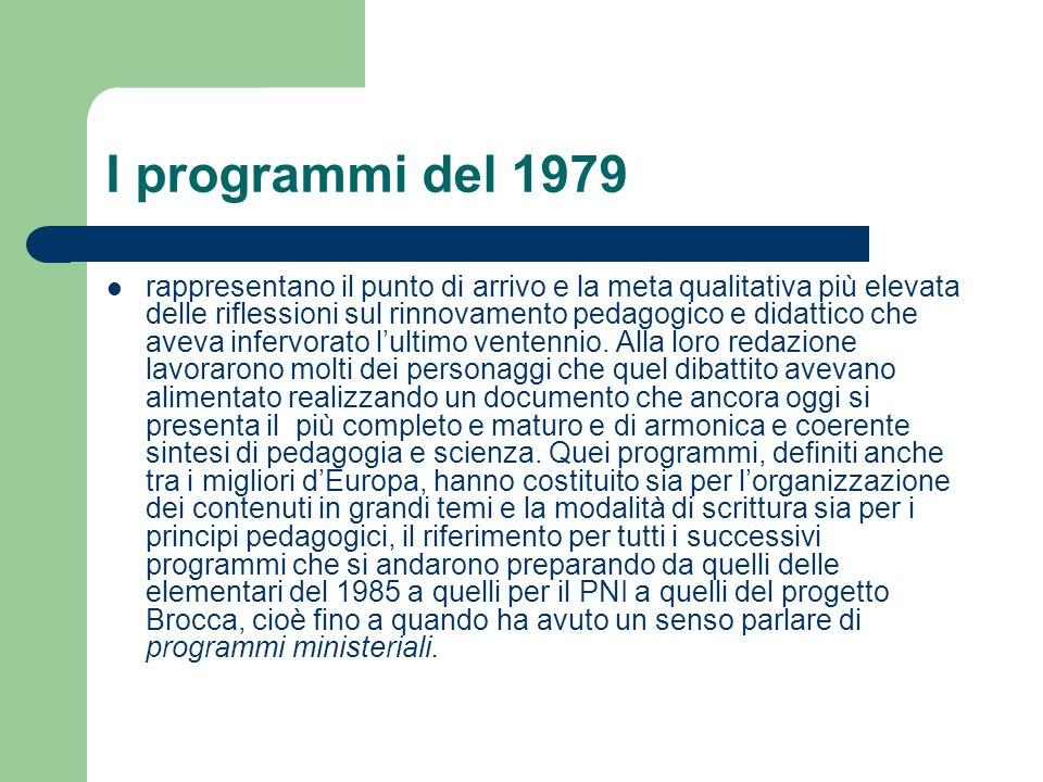 I programmi del 1979 rappresentano il punto di arrivo e la meta qualitativa più elevata delle riflessioni sul rinnovamento pedagogico e didattico che aveva infervorato lultimo ventennio.