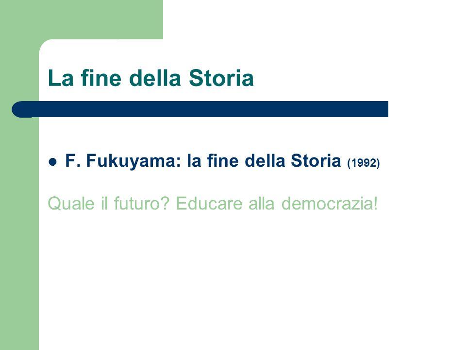 La fine della Storia F. Fukuyama: la fine della Storia (1992) Quale il futuro? Educare alla democrazia!