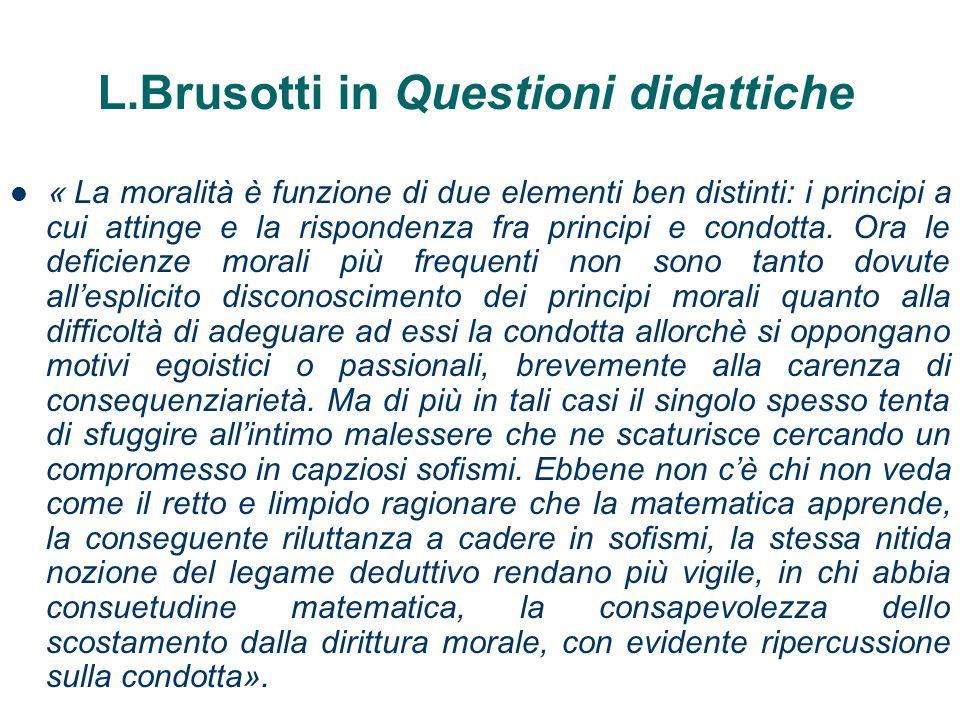 L.Brusotti in Questioni didattiche « La moralità è funzione di due elementi ben distinti: i principi a cui attinge e la rispondenza fra principi e condotta.