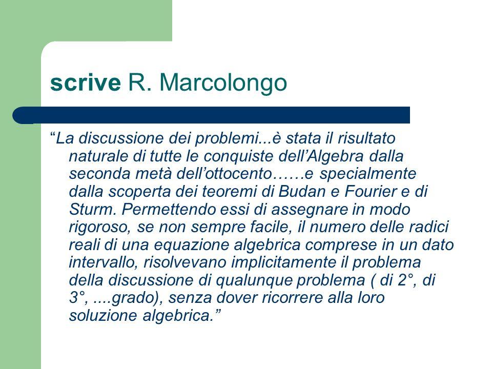scrive R. Marcolongo La discussione dei problemi...è stata il risultato naturale di tutte le conquiste dellAlgebra dalla seconda metà dellottocento……e