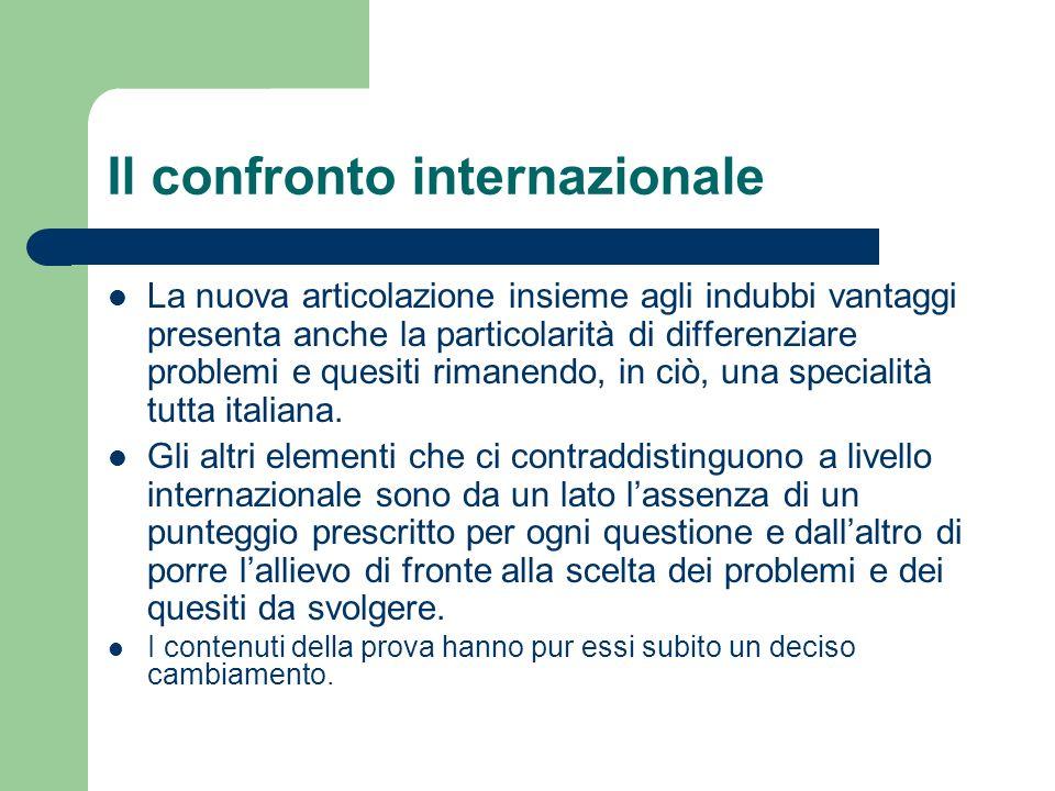 Il confronto internazionale La nuova articolazione insieme agli indubbi vantaggi presenta anche la particolarità di differenziare problemi e quesiti rimanendo, in ciò, una specialità tutta italiana.
