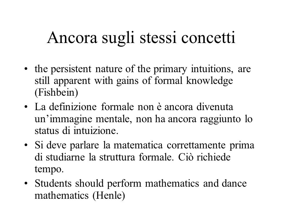 Ancora sugli stessi concetti the persistent nature of the primary intuitions, are still apparent with gains of formal knowledge (Fishbein) La definizi