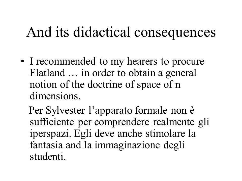 And its didactical consequences I recommended to my hearers to procure Flatland … in order to obtain a general notion of the doctrine of space of n dimensions.