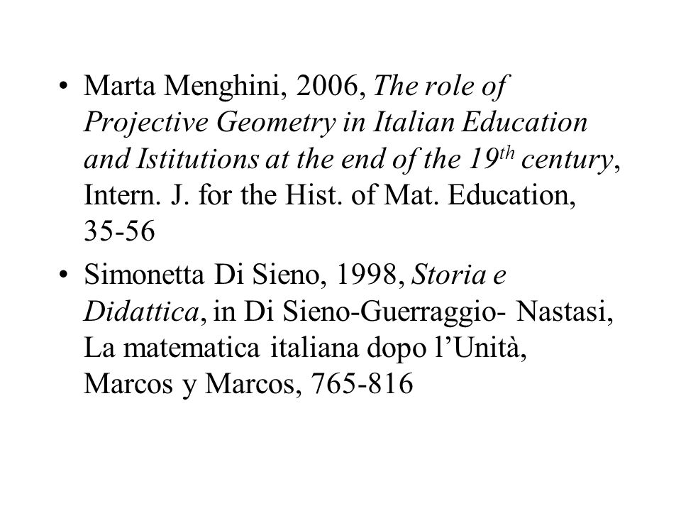 Marta Menghini, 2006, The role of Projective Geometry in Italian Education and Istitutions at the end of the 19 th century, Intern.