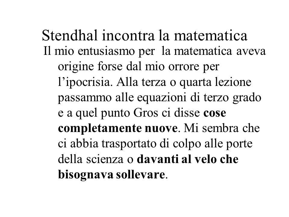 Stendhal incontra la matematica Il mio entusiasmo per la matematica aveva origine forse dal mio orrore per lipocrisia. Alla terza o quarta lezione pas